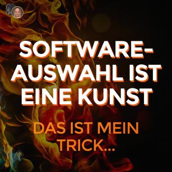 Softwareauswahl ist eine Kunst – das ist mein Trick...